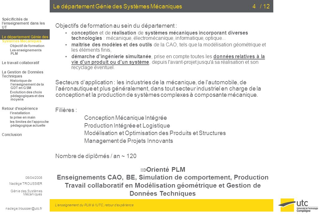 06/04/2006 Nadège TROUSSIER Génie des Systèmes Mécaniques nadege.troussier@utc.fr Lenseignement du PLM à lUTC, retour dexpérience / 124 Objectifs de f