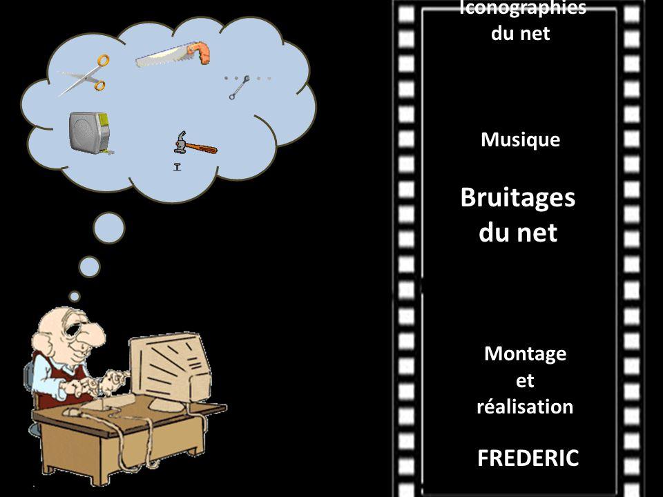 Iconographies du net Musique Bruitages du net Montage et réalisation FREDERIC