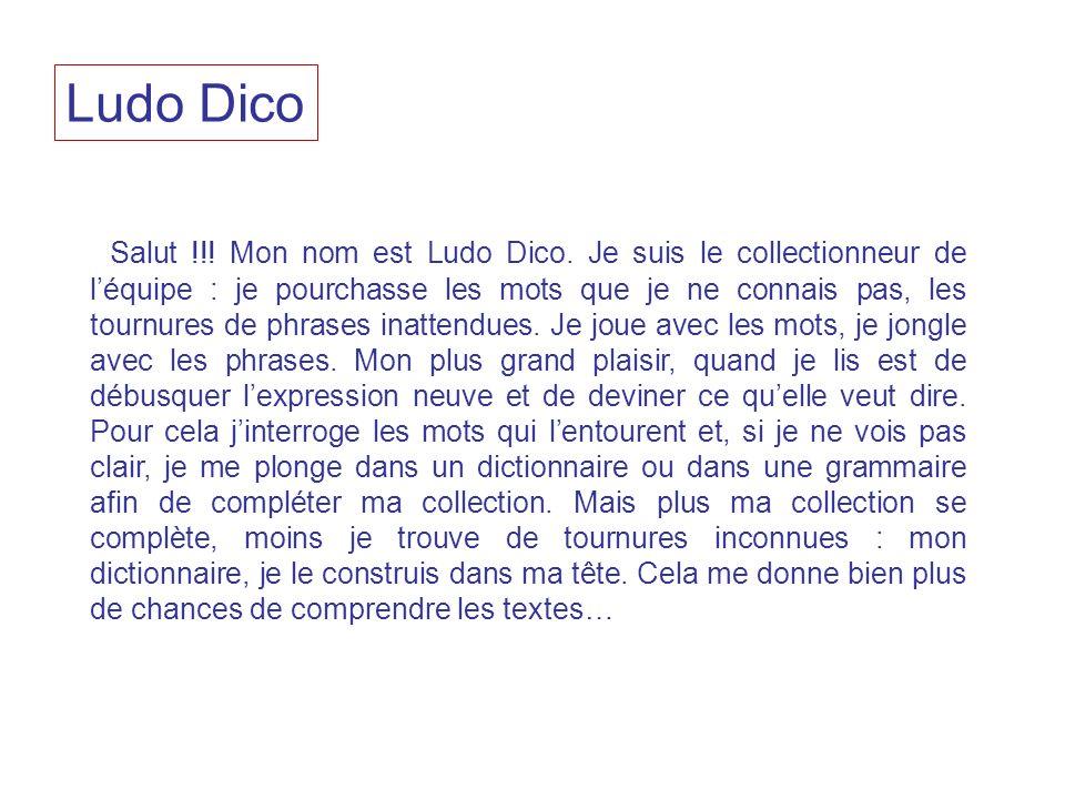 Ludo Dico Salut !!! Mon nom est Ludo Dico. Je suis le collectionneur de léquipe : je pourchasse les mots que je ne connais pas, les tournures de phras