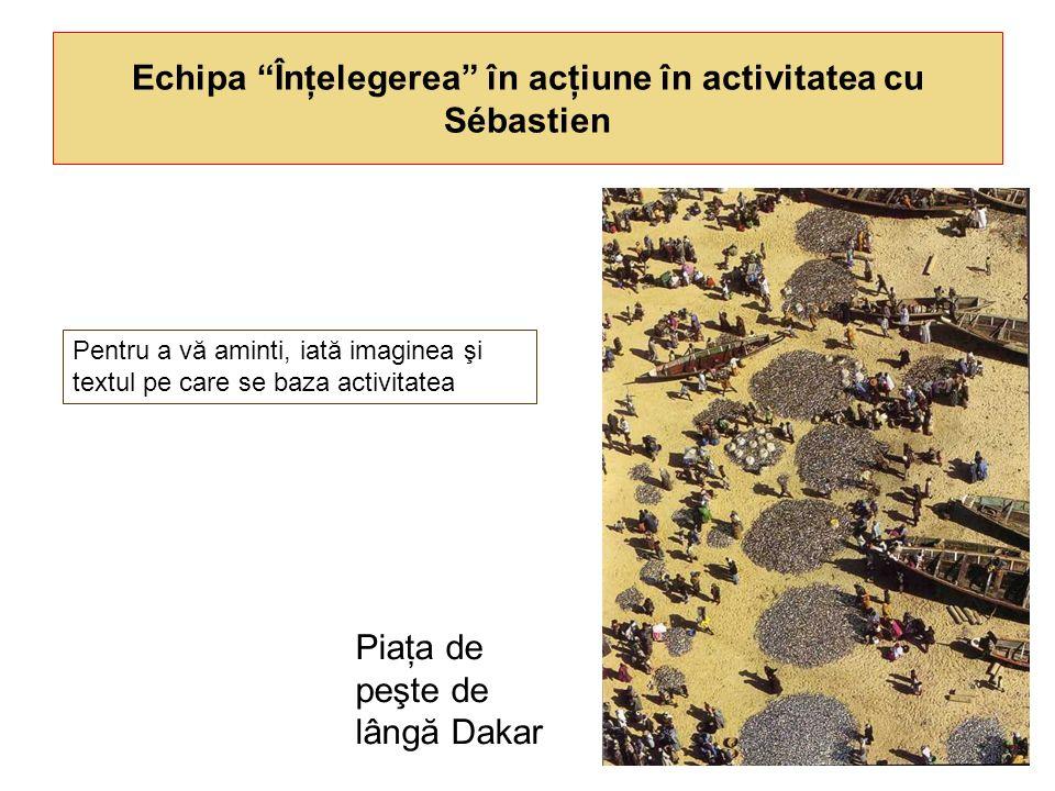 Echipa Înţelegerea în acţiune în activitatea cu Sébastien Piaţa de peşte de lângă Dakar Pentru a vă aminti, iată imaginea şi textul pe care se baza ac