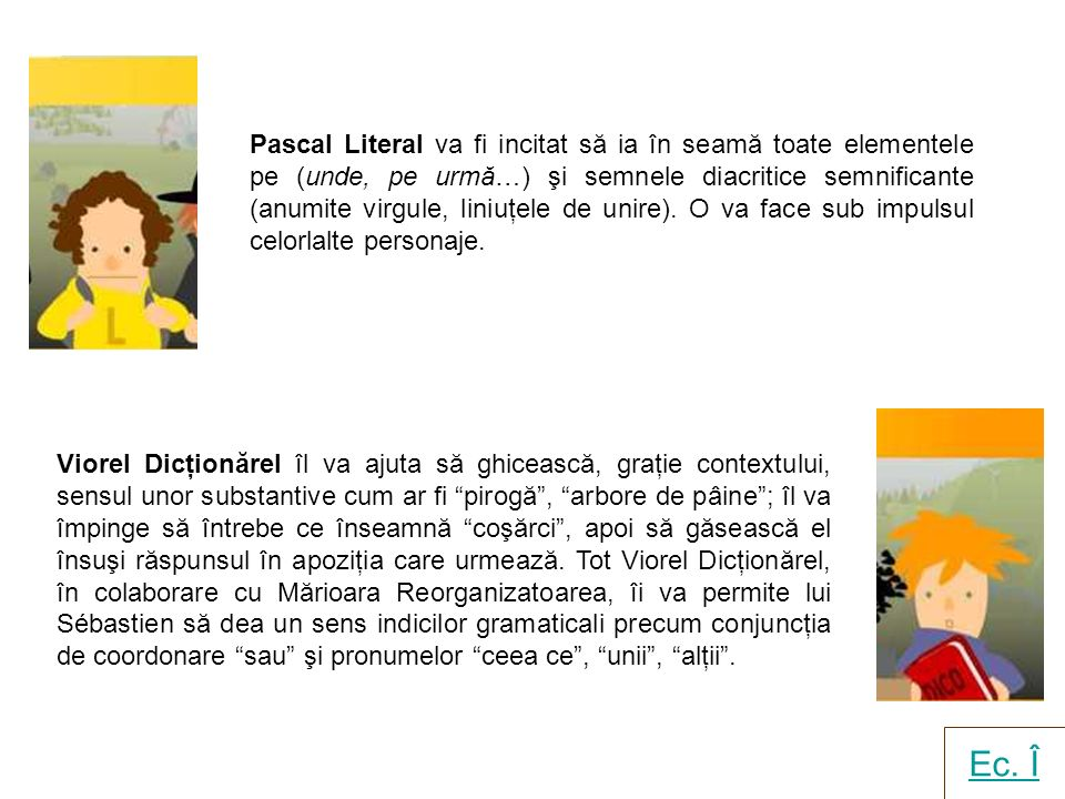 Pascal Literal va fi incitat să ia în seamă toate elementele pe (unde, pe urmă…) şi semnele diacritice semnificante (anumite virgule, liniuţele de unire).