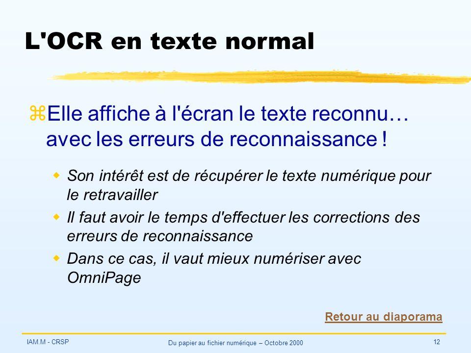 IAM.M - CRSP Du papier au fichier numérique – Octobre 2000 12 L OCR en texte normal zElle affiche à l écran le texte reconnu… avec les erreurs de reconnaissance .