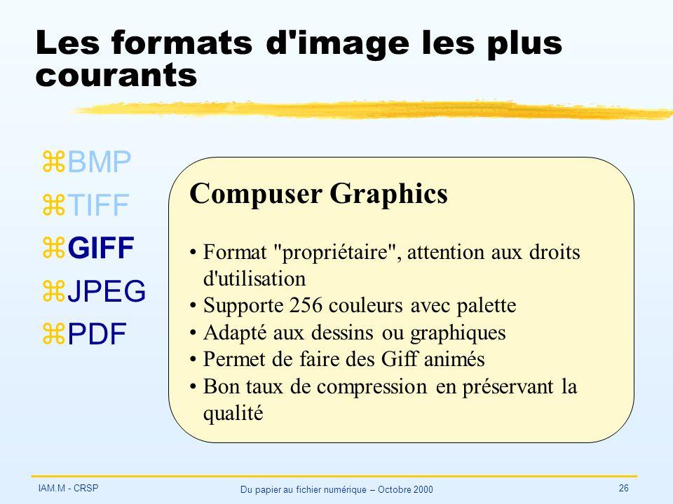 IAM.M - CRSP Du papier au fichier numérique – Octobre 2000 26 Les formats d'image les plus courants zBMP zTIFF zGIFF zJPEG zPDF Compuser Graphics Form