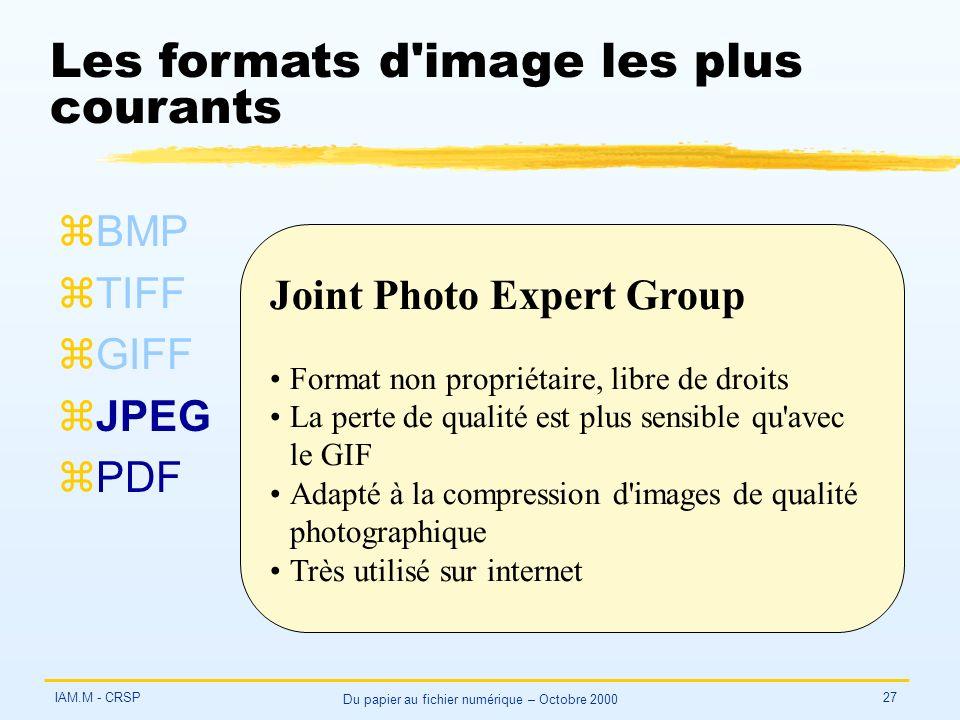 IAM.M - CRSP Du papier au fichier numérique – Octobre 2000 27 Les formats d'image les plus courants zBMP zTIFF zGIFF zJPEG zPDF Joint Photo Expert Gro