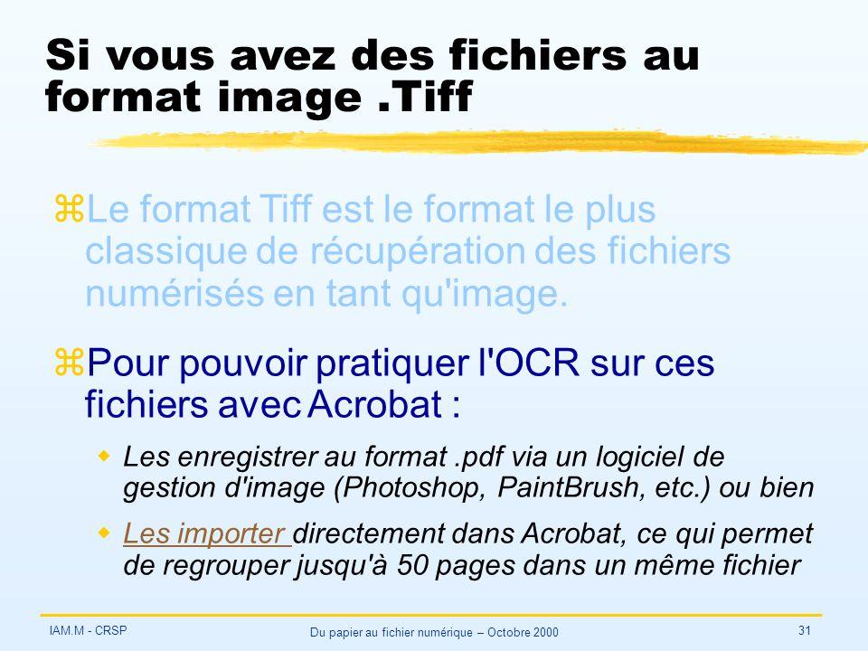 IAM.M - CRSP Du papier au fichier numérique – Octobre 2000 31 Si vous avez des fichiers au format image.Tiff zLe format Tiff est le format le plus classique de récupération des fichiers numérisés en tant qu image.