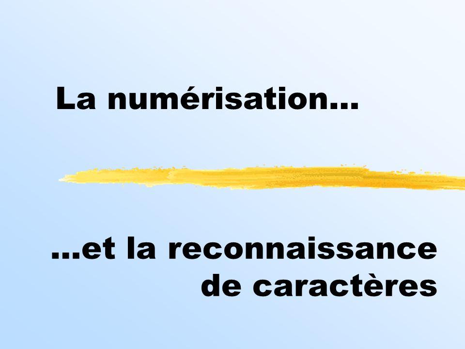 La numérisation… …et la reconnaissance de caractères