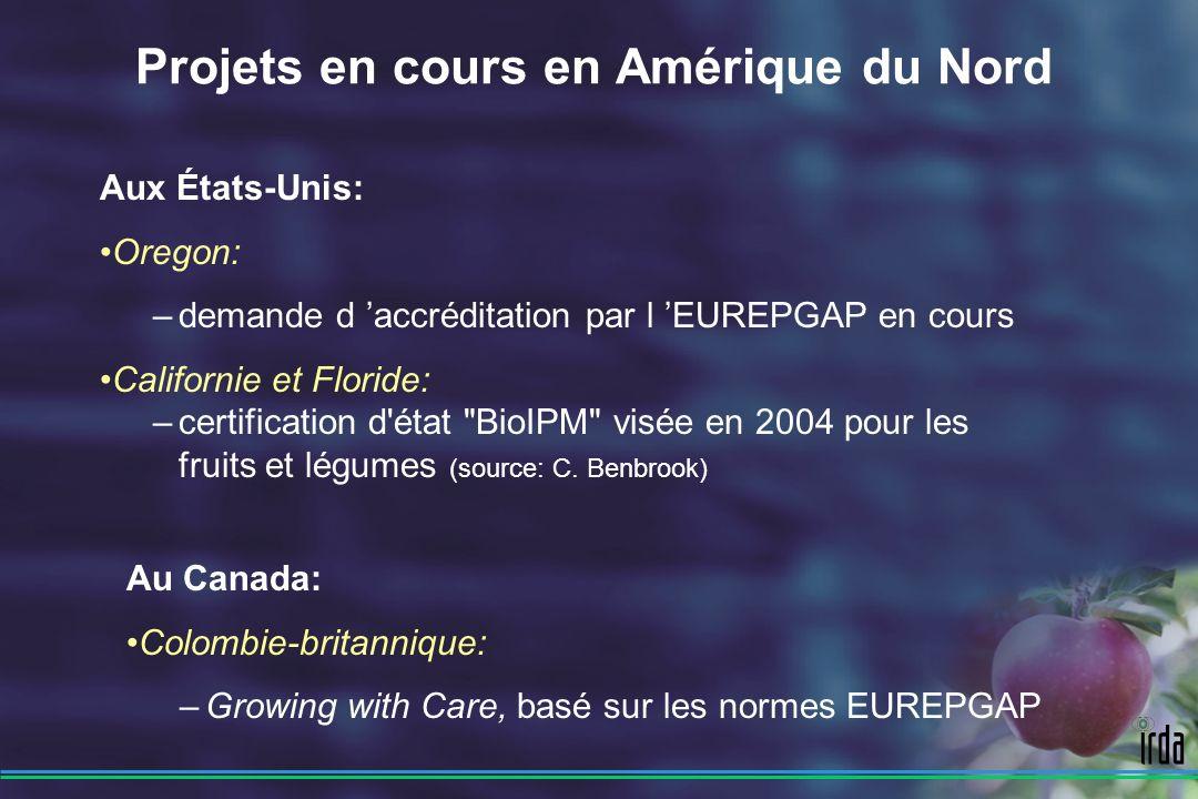 Projets en cours en Amérique du Nord Aux États-Unis: Oregon: –demande d accréditation par l EUREPGAP en cours Californie et Floride: –certification d état BioIPM visée en 2004 pour les fruits et légumes (source: C.