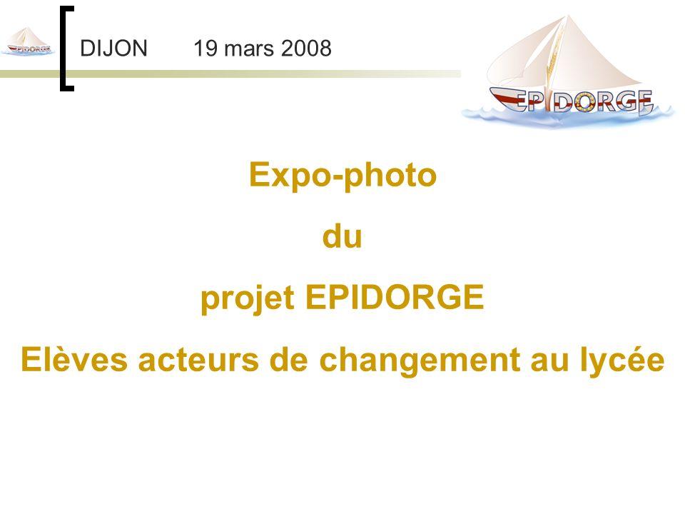 DIJON 19 mars 2008 Expo-photo du projet EPIDORGE Elèves acteurs de changement au lycée