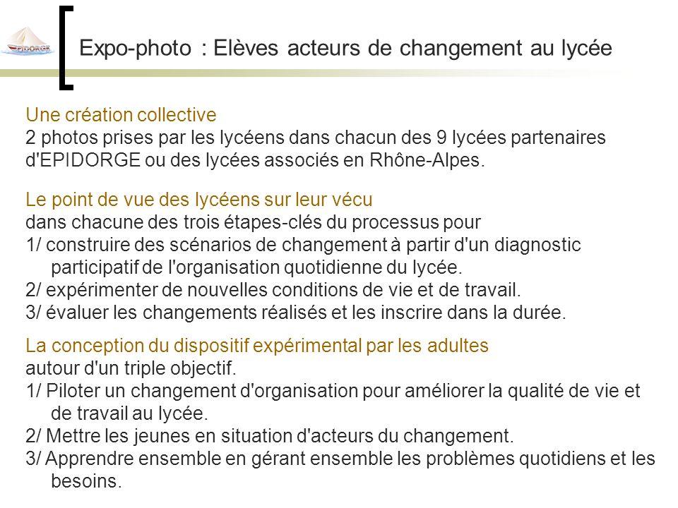 Expo-photo : Elèves acteurs de changement au lycée Une création collective 2 photos prises par les lycéens dans chacun des 9 lycées partenaires d EPIDORGE ou des lycées associés en Rhône-Alpes.