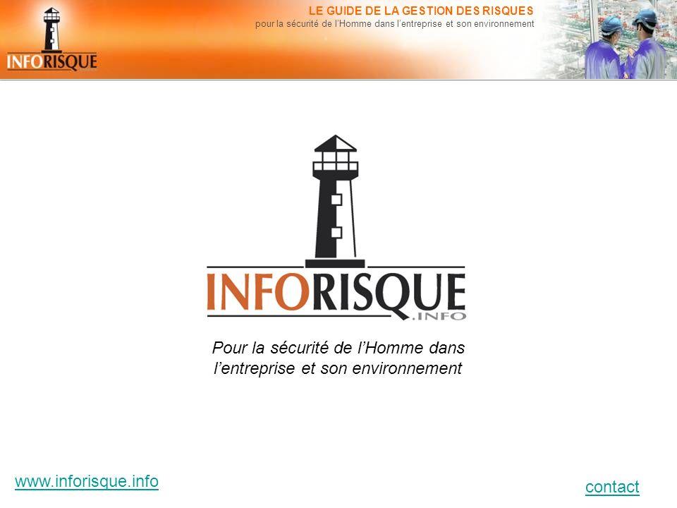 www.inforisque.info contact LE GUIDE DE LA GESTION DES RISQUES pour la sécurité de lHomme dans lentreprise et son environnement Pour la sécurité de lH
