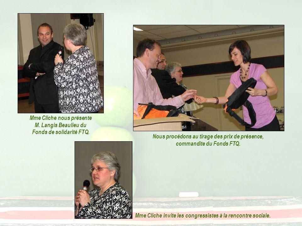 Nous procédons au tirage des prix de présence, commandite du Fonds FTQ. Mme Cliche nous présente M. Langis Beaulieu du Fonds de solidarité FTQ. Mme Cl