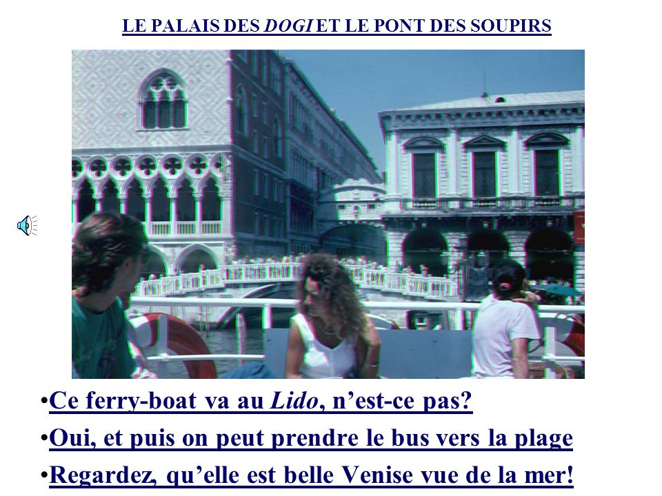 LA CIRCULATION A VENISE Click photo For video-stream Cliquer sur La photo CONTENT : 35 slides; 35 voiced scripts; 3 video-stream slides; underlined FRENCH text is a hyperlink to its translation; notice back-up hyperlinks for each translated slide.
