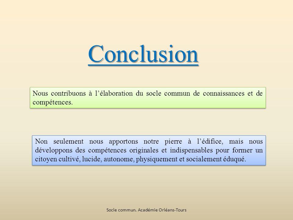 Conclusion Nous contribuons à lélaboration du socle commun de connaissances et de compétences.
