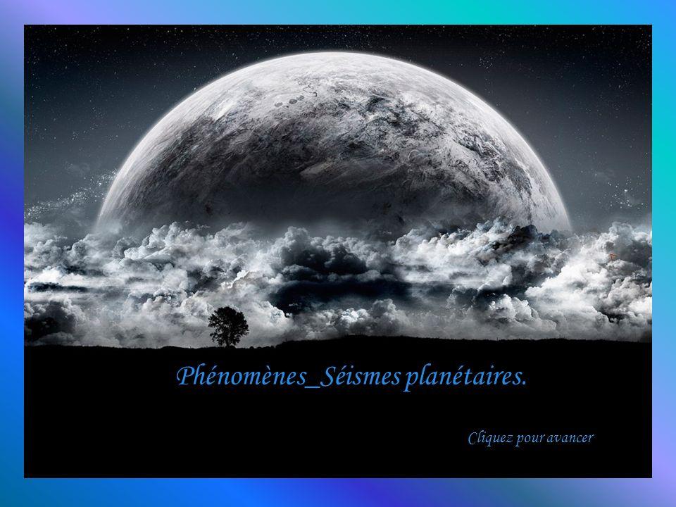 Phénomènes_Séismes planétaires. Cliquez pour avancer