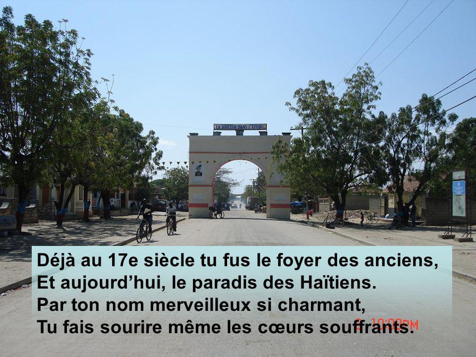 Déjà au 17e siècle tu fus le foyer des anciens, Et aujourdhui, le paradis des Haïtiens.