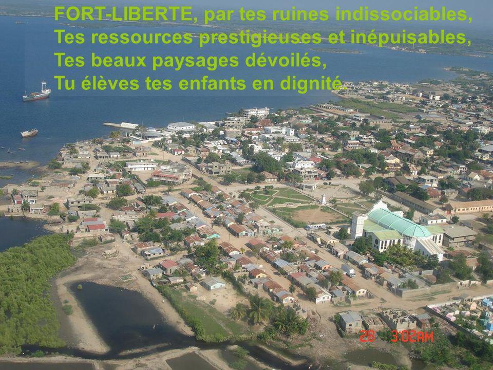 Déjà au 17e siècle tu fus le foyer des anciens, Et aujourdhui, le paradis des Haïtiens. Par ton nom merveilleux si charmant, Tu fais sourire même les