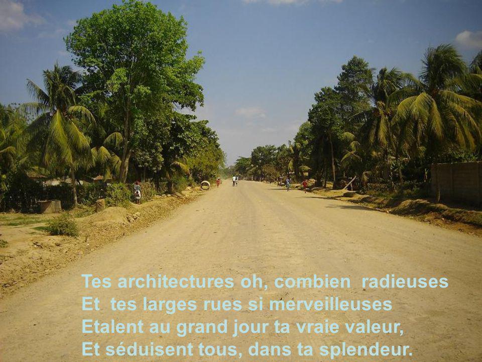 Tes architectures oh, combien radieuses Et tes larges rues si merveilleuses Etalent au grand jour ta vraie valeur, Et séduisent tous, dans ta splendeur.