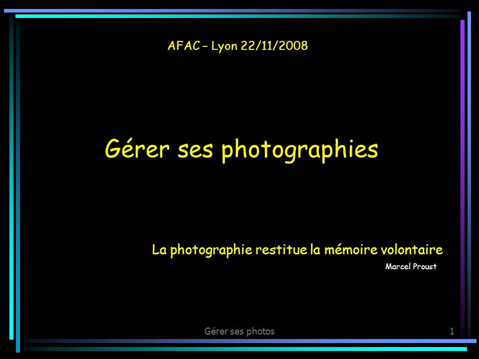 Gérer ses photos1 La photographie restitue la mémoire volontaire Marcel Proust AFAC – Lyon 22/11/2008 Gérer ses photographies