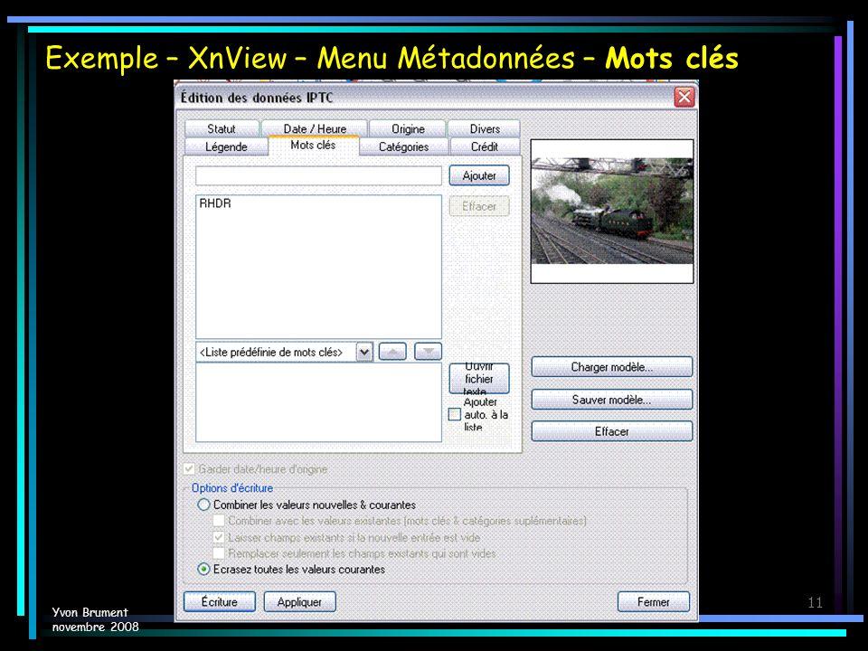 Gérer ses photos11 Exemple – XnView – Menu Métadonnées – Mots clés Yvon Brument novembre 2008