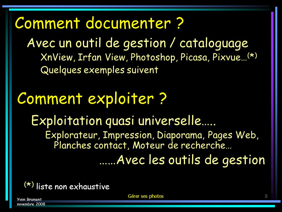 Gérer ses photos8 Comment documenter ? Avec un outil de gestion / cataloguage XnView, Irfan View, Photoshop, Picasa, Pixvue… ( * ) Quelques exemples s