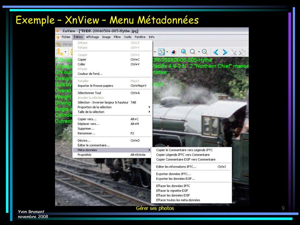 Gérer ses photos10 Exemple – XnView – Menu Métadonnées - Légende Yvon Brument novembre 2008