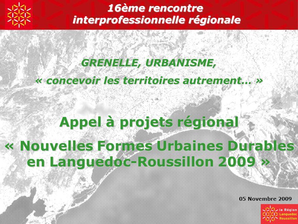 « Nouvelles Formes Urbaines Durables en Languedoc-Roussillon 2009 » Présentation du 05 Novembre 2009 1 16ème rencontre interprofessionnelle régionale