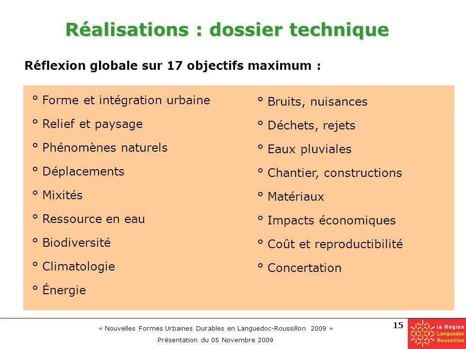 « Nouvelles Formes Urbaines Durables en Languedoc-Roussillon 2009 » Présentation du 05 Novembre 2009 15 Réalisations : dossier technique Réflexion glo