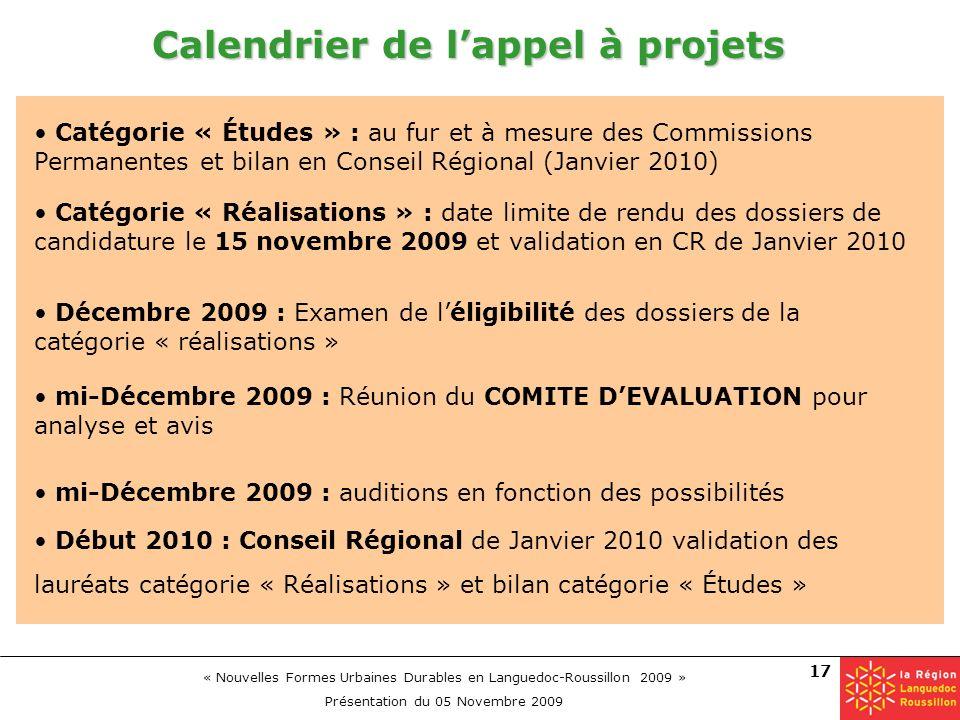 « Nouvelles Formes Urbaines Durables en Languedoc-Roussillon 2009 » Présentation du 05 Novembre 2009 17 Calendrier de lappel à projets Début 2010 : Co