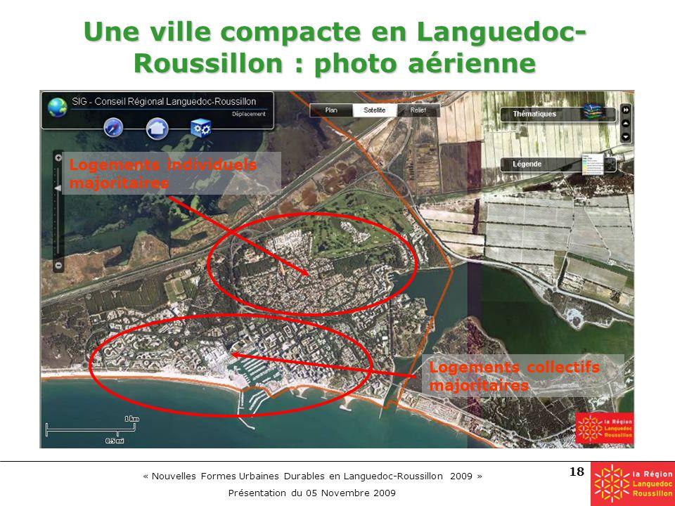 « Nouvelles Formes Urbaines Durables en Languedoc-Roussillon 2009 » Présentation du 05 Novembre 2009 18 Une ville compacte en Languedoc- Roussillon :