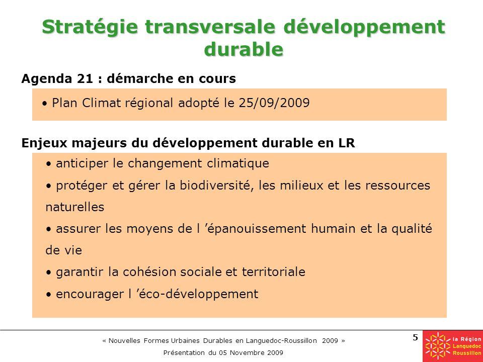 « Nouvelles Formes Urbaines Durables en Languedoc-Roussillon 2009 » Présentation du 05 Novembre 2009 5 Stratégie transversale développement durable Ag
