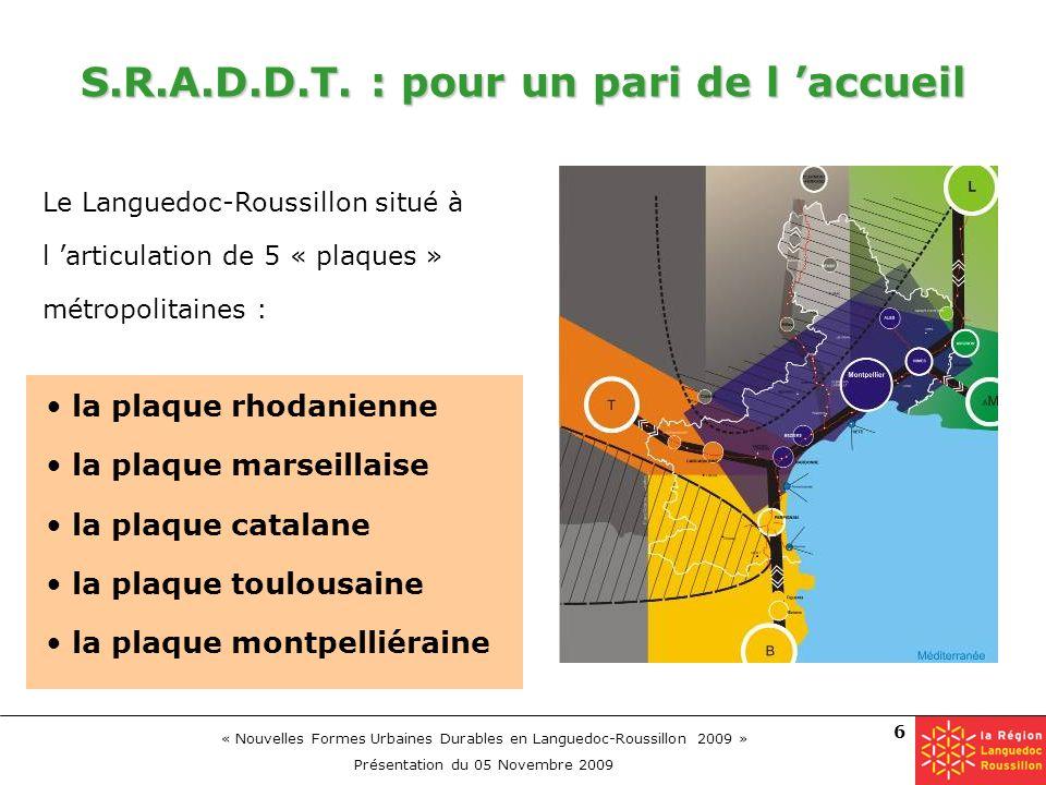« Nouvelles Formes Urbaines Durables en Languedoc-Roussillon 2009 » Présentation du 05 Novembre 2009 6 Le Languedoc-Roussillon situé à l articulation