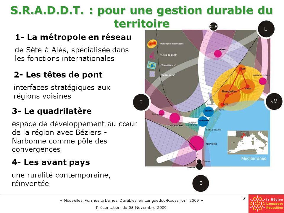 « Nouvelles Formes Urbaines Durables en Languedoc-Roussillon 2009 » Présentation du 05 Novembre 2009 7 S.R.A.D.D.T. : pour une gestion durable du terr
