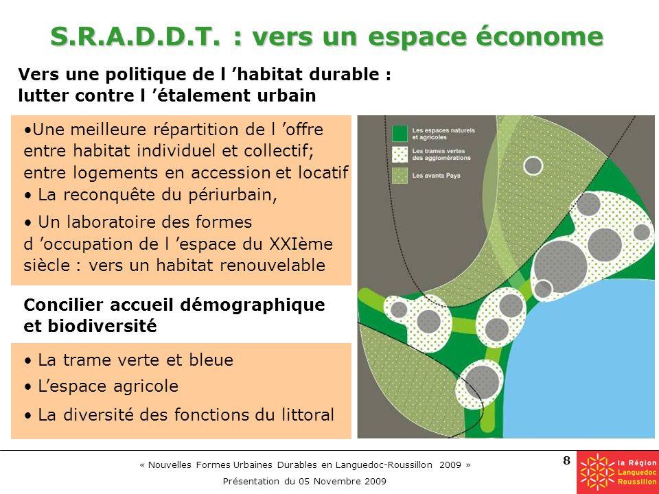 « Nouvelles Formes Urbaines Durables en Languedoc-Roussillon 2009 » Présentation du 05 Novembre 2009 8 S.R.A.D.D.T. : vers un espace économe Une meill