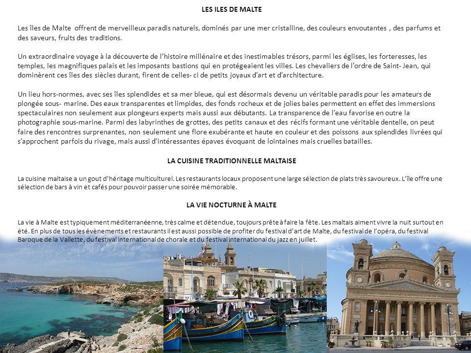 LES ILES DE MALTE Les îles de Malte offrent de merveilleux paradis naturels, dominés par une mer cristalline, des couleurs envoutantes, des parfums et