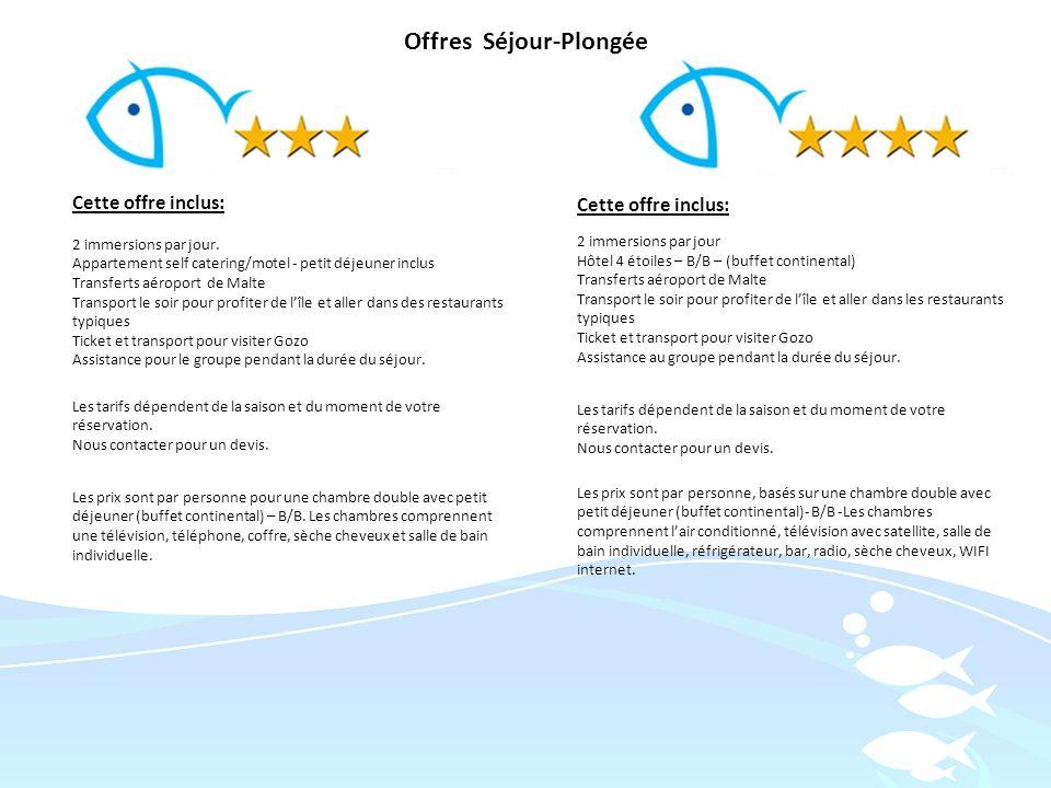 Offres Séjour-Plongée Cette offre inclus: 2 immersions par jour. Appartement self catering/motel - petit déjeuner inclus Transferts aéroport de Malte