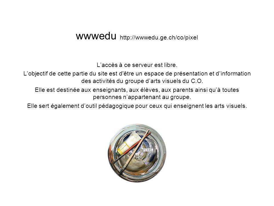 wwwedu http://wwwedu.ge.ch/co/pixel Laccès à ce serveur est libre.