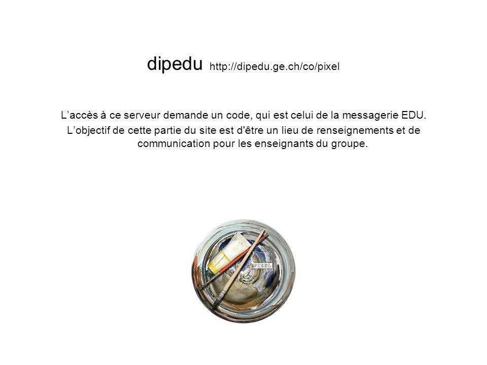 dipedu http://dipedu.ge.ch/co/pixel Laccès à ce serveur demande un code, qui est celui de la messagerie EDU.
