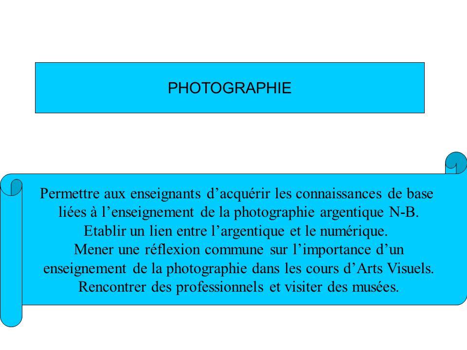 Permettre aux enseignants dacquérir les connaissances de base liées à lenseignement de la photographie argentique N-B.
