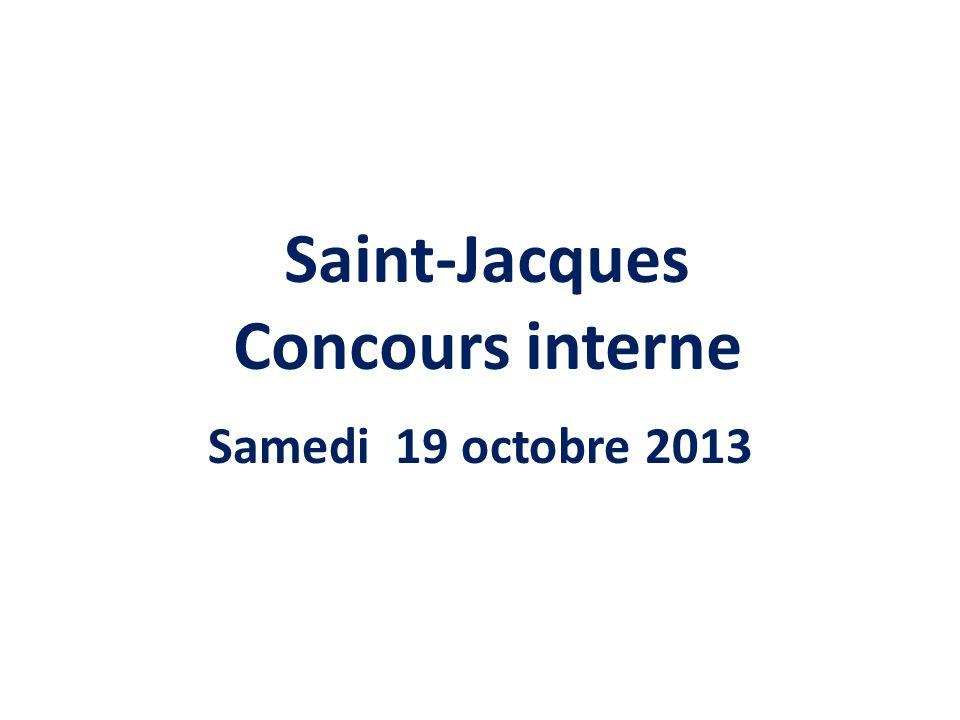 Saint-Jacques Concours interne Samedi 19 octobre 2013