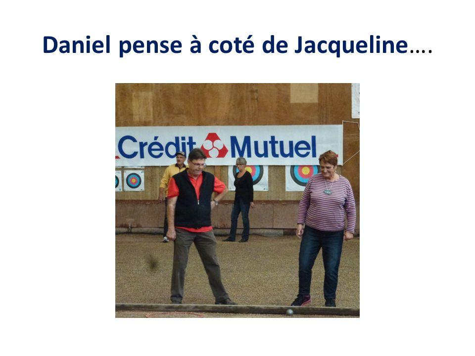Daniel pense à coté de Jacqueline….