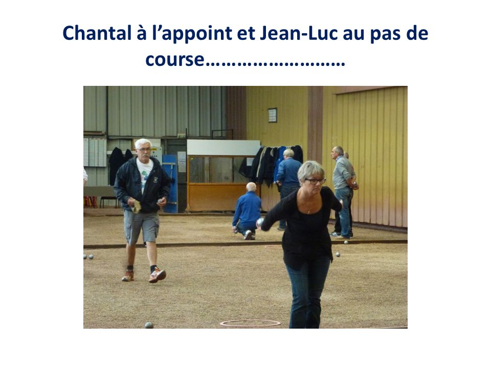 Chantal à lappoint et Jean-Luc au pas de course………………………
