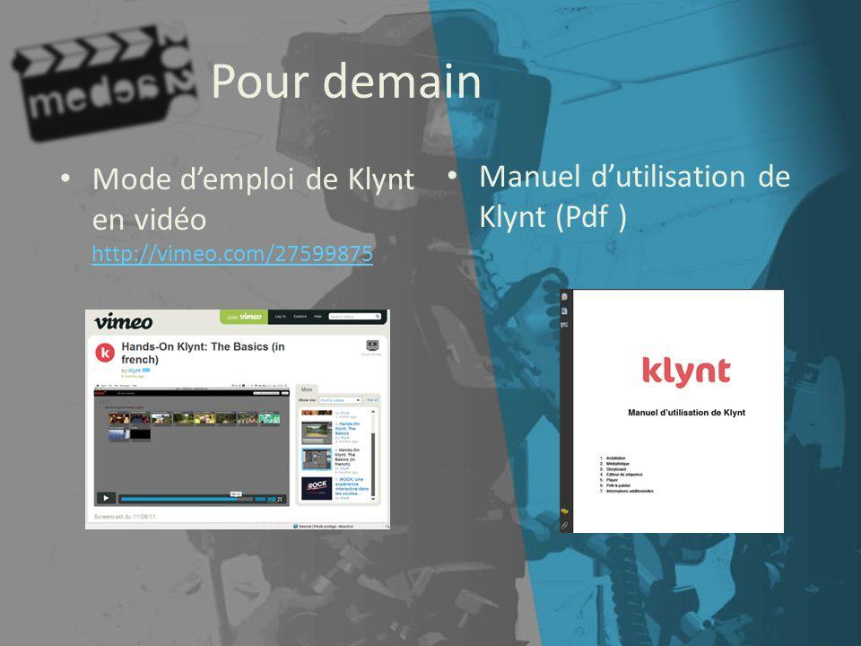 Pour demain Mode demploi de Klynt en vidéo http://vimeo.com/27599875 http://vimeo.com/27599875 Manuel dutilisation de Klynt (Pdf )