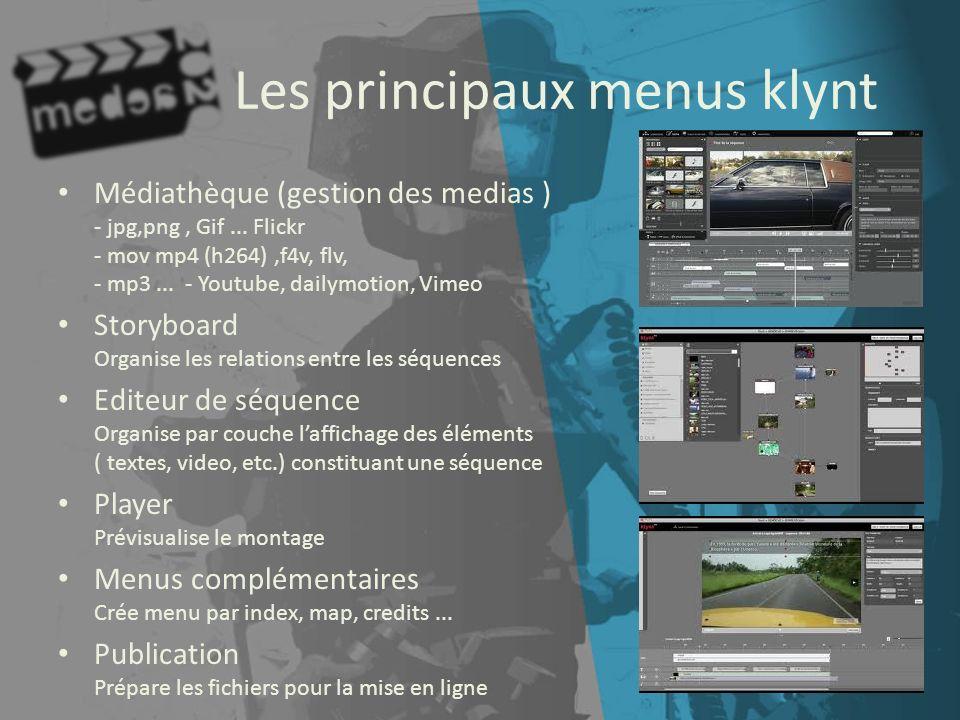 Les principaux menus klynt Médiathèque (gestion des medias ) - jpg,png, Gif... Flickr - mov mp4 (h264),f4v, flv, - mp3... - Youtube, dailymotion, Vime