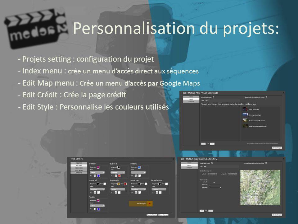 Personnalisation du projets: - Projets setting : configuration du projet - Index menu : crée un menu daccès direct aux séquences - Edit Map menu : Cré