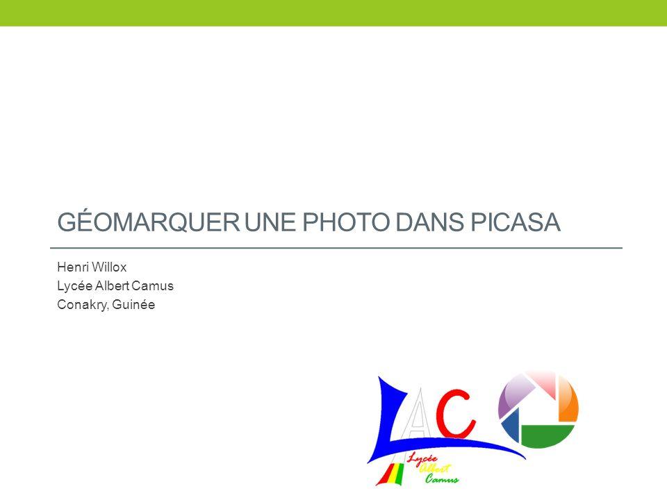 GÉOMARQUER UNE PHOTO DANS PICASA Henri Willox Lycée Albert Camus Conakry, Guinée