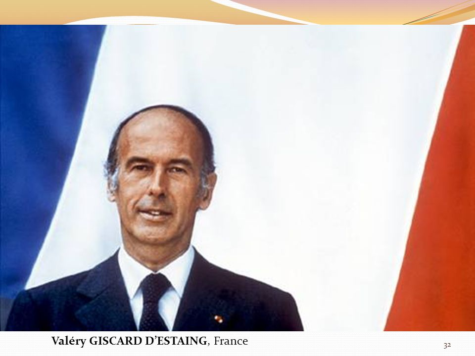 Valéry GISCARD DESTAING, France 32