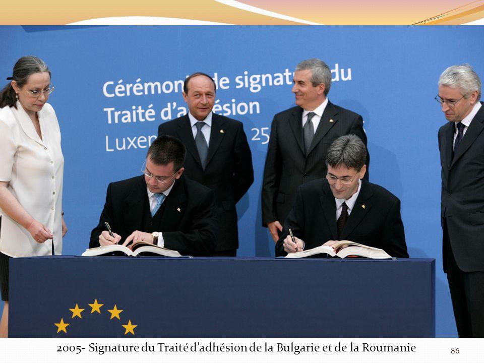 2005- Signature du Traité dadhésion de la Bulgarie et de la Roumanie 86