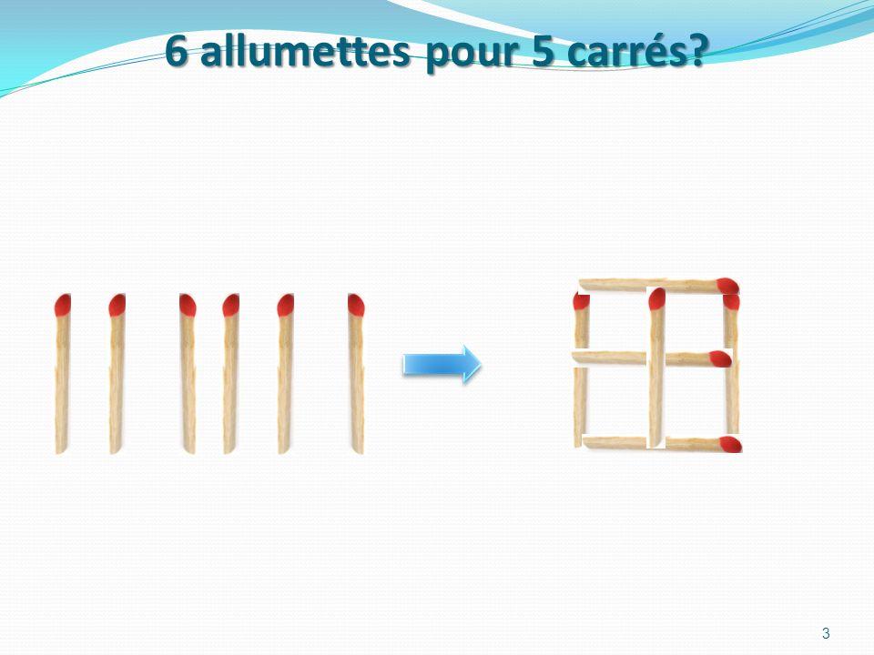 Combien dallumettes pour un carré? Chercher avant de regarder Voici la première solution banale. Il vous en reste 2 à trouver. 2 Et deux autres plutôt