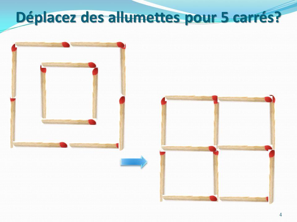 Déplacez des allumettes pour 5 carrés? 4
