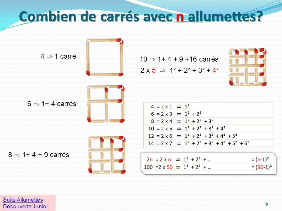 Combien de carrés avec 10 allumettes? 3 carrés 16 carrés 7 carrés 6 carrés 31 carrés 2 carrés 8